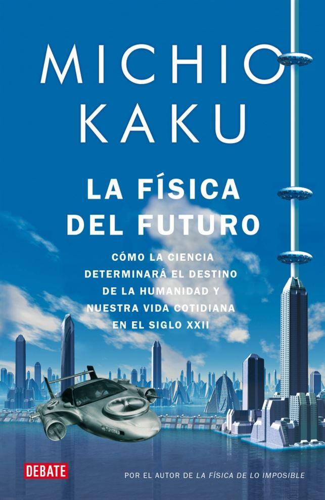 Michio Kaku – Física del Futuro – 2011 –