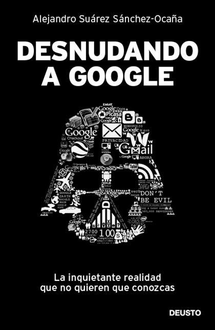 Desnudando a google – Alejandro Suárez Sánchez Ocaña