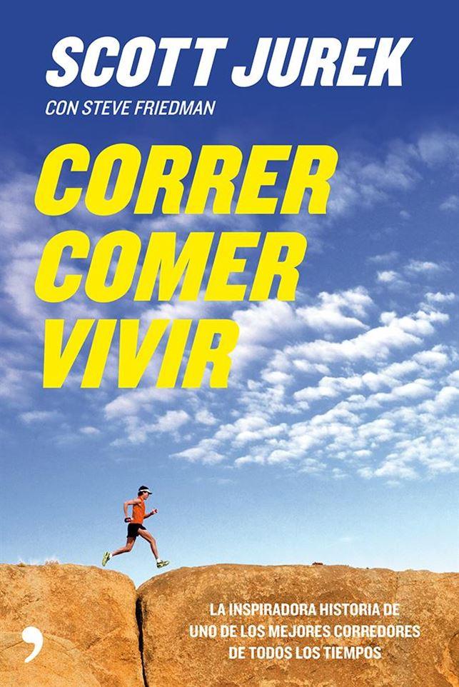 Correr, comer, vivir – Scott Jurek – 2013